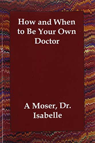 9781406805956: How and When to Be Your Own Doctor