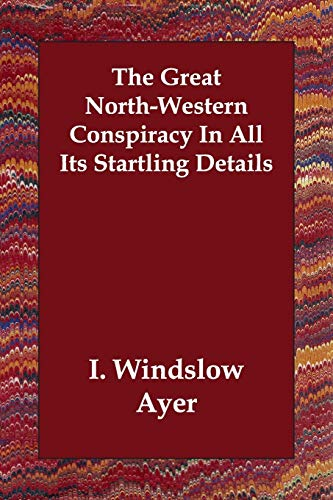 9781406806809: The Great North-Western Conspiracy In All Its Startling Details