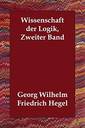 2: Wissenschaft der Logik, Zweiter Band (German Edition) (9781406807059) by Georg Wilhelm Friedrich Hegel
