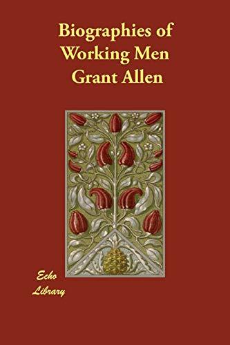 Biographies of Working Men: Grant Allen