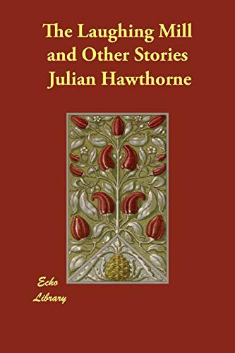 The Laughing Mill and Other Stories: Julian Hawthorne