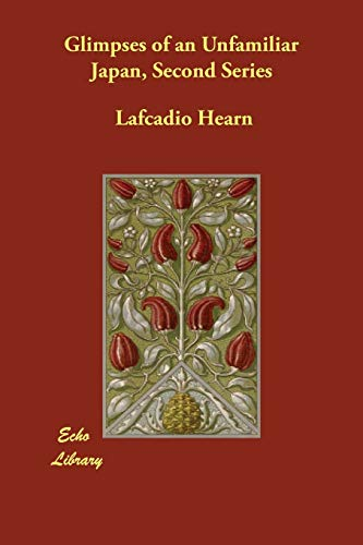 Glimpses of an Unfamiliar Japan, Second Series: Hearn, Lafcadio