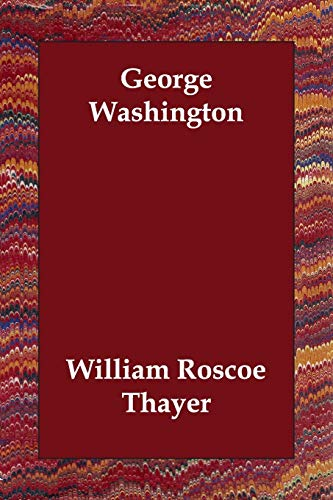 George Washington: William Roscoe Thayer