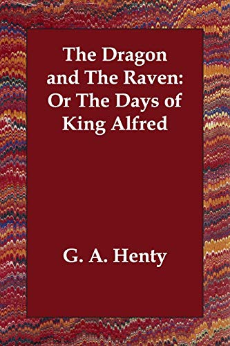 9781406812756: The Dragon and The Raven: Or The Days of King Alfred