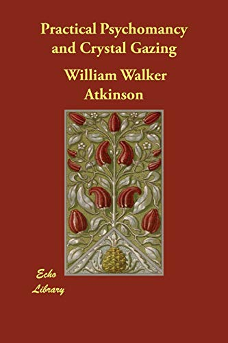 Practical Psychomancy and Crystal Gazing (Paperback): William Walker Atkinson