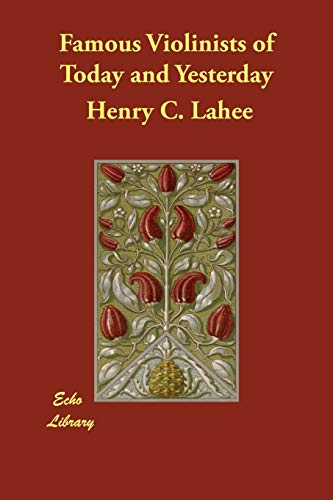Famous Violinists of Today and Yesterday (Paperback): Henry C Lahee