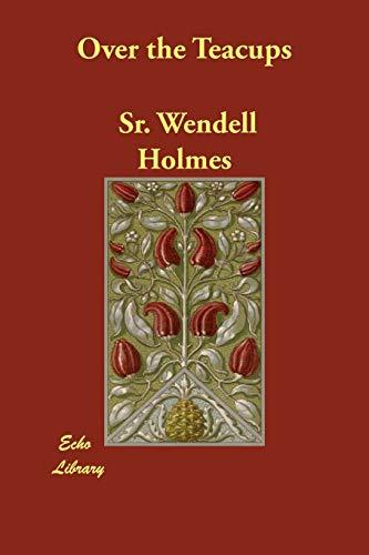 Over the Teacups: Wendell Holmes, Sr.
