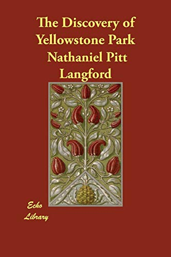 The Discovery of Yellowstone Park: Nathaniel Pitt Langford