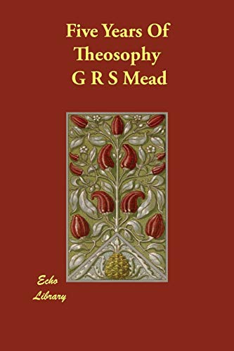 Five Years Of Theosophy: Mead, G R