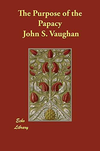 The Purpose of the Papacy: John S. Vaughan