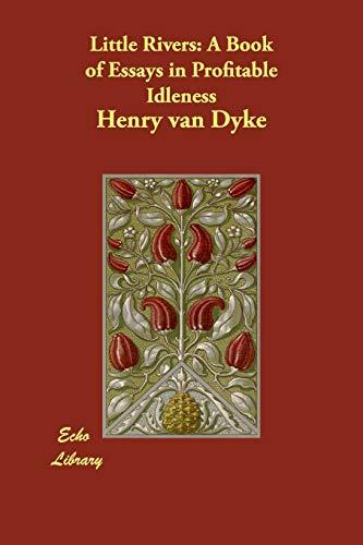 Little Rivers: A Book of Essays in: Henry Van Dyke
