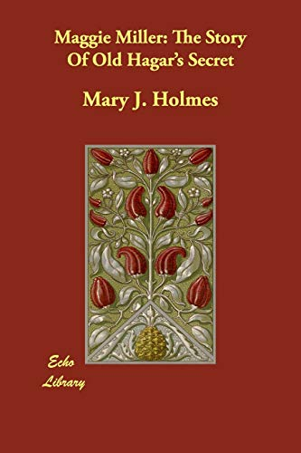Maggie Miller: The Story of Old Hagar: Mary J Holmes