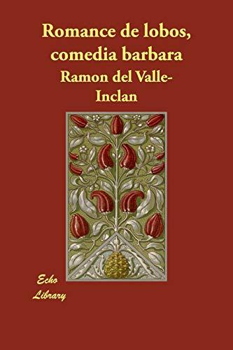Romance de lobos, comedia barbara: Ramon Del Valle-Inclan