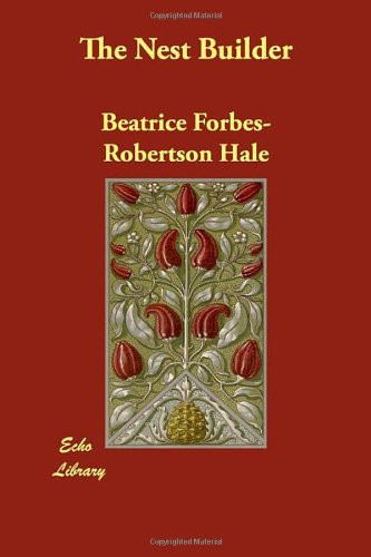 The Nest Builder: Beatrice Forbes-Robertson Hale