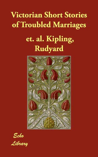 Victorian Short Stories of Troubled Marriages: Rudyard Et. Al.