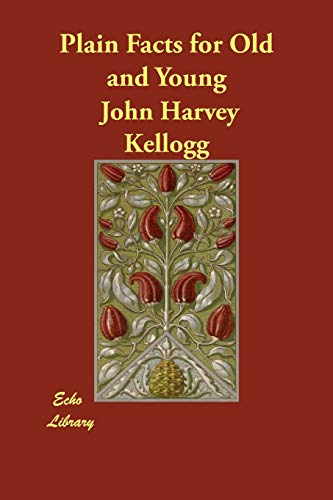 Plain Facts for Old and Young (Paperback): John Harvey Kellogg
