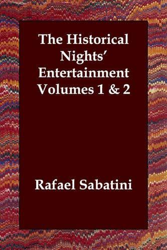 The Historical Nights' Entertainment Volumes 1 & 2: Rafael Sabatini