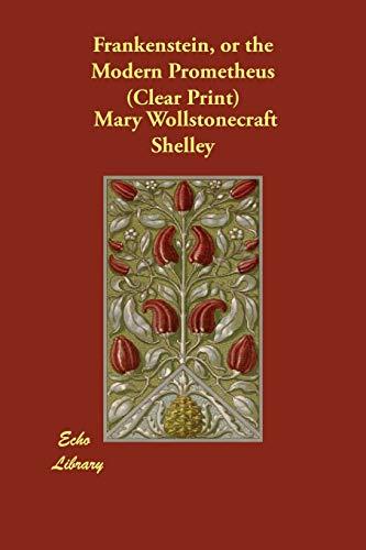 Frankenstein: Or the Modern Prometheus: Mary Wollstonecraft Shelley