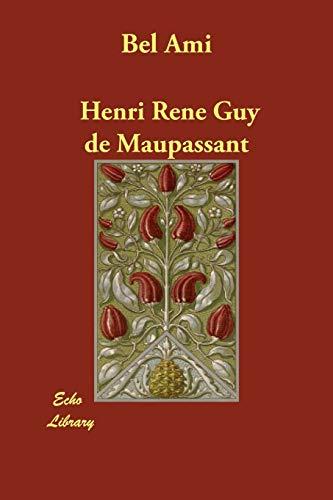 Bel Ami: Henri Rene Guy de Maupassant
