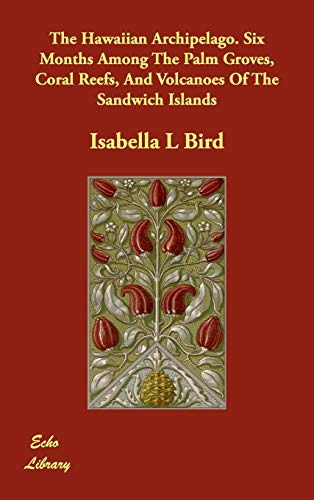 9781406822779: The Hawaiian Archipelago. Six Months Among the Palm Groves, Coral Reefs, and Volcanoes of the Sandwich Islands