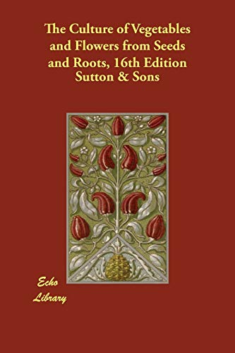 The Culture of Vegetables and Flowers from: Sutton & Sons,