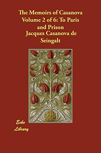 9781406824445: The Memoirs of Casanova Volume 2 of 6: To Paris and Prison