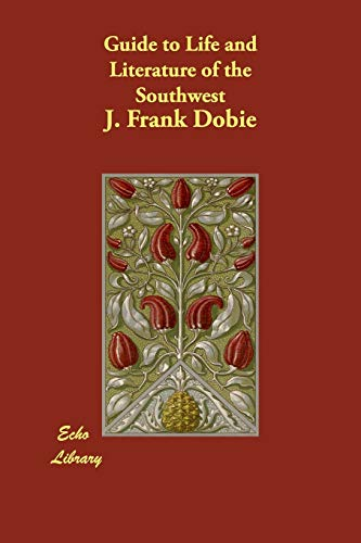 Guide to Life and Literature of the Southwest: J. Frank Dobie