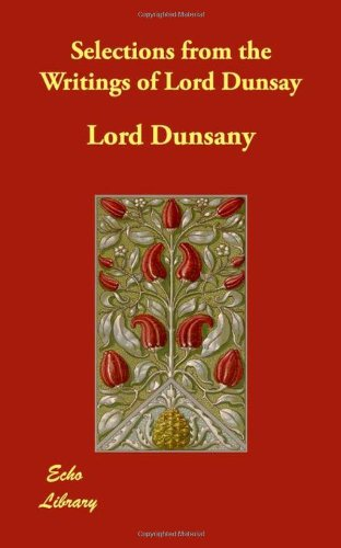 Selections from the Writings of Lord Dunsay (9781406826838) by Dunsany, Lord