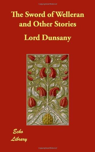 The Sword of Welleran and Other Stories (140682688X) by Lord Dunsany