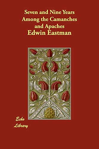 Seven and Nine Years Among the Camanches and Apaches: Edwin Eastman