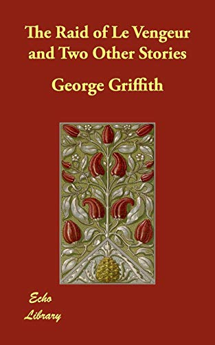 The Raid of Le Vengeur and Two Other Stories: George Griffith