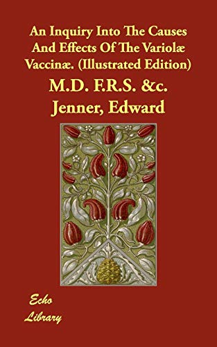 An Inquiry Into The Causes And Effects Of The Variolæ Vaccinæ. (Illustrated Edition): ...