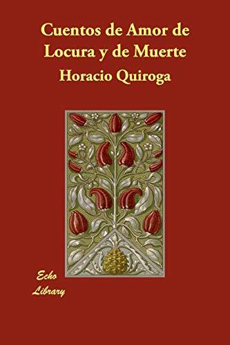 9781406832587: Cuentos de Amor de Locura y de Muerte (Spanish Edition)