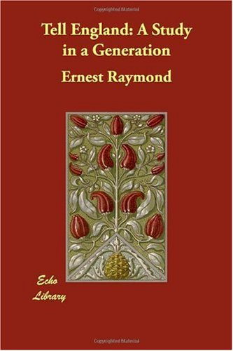 Tell England: A Study in a Generation (1406837571) by Ernest Raymond