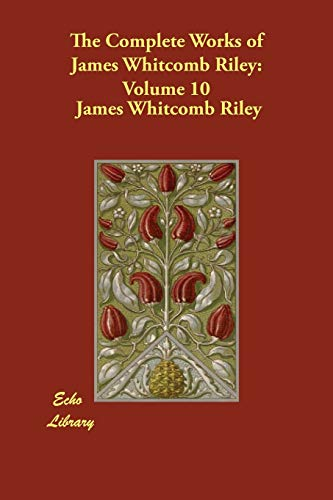 The Complete Works of James Whitcomb Riley: Volume 10: James Whitcomb Riley