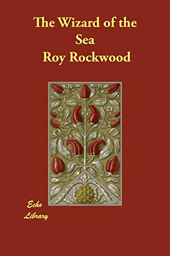 The Wizard of the Sea: Roy Rockwood