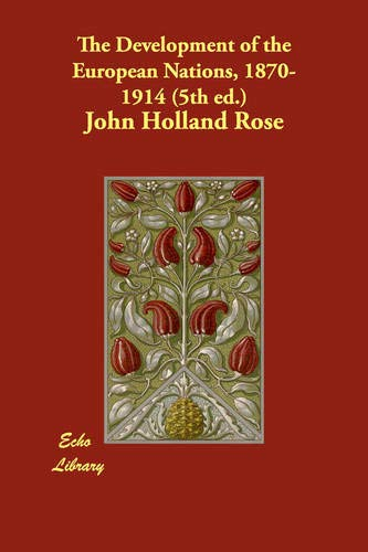 The Development of the European Nations, 1870-1914: John Holland Rose