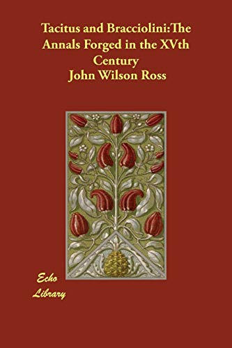 Tacitus and Bracciolini: The Annals Forged in the Xvth Century: John Wilson Ross