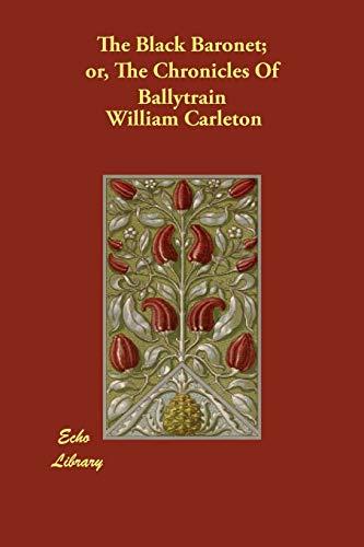 The Black Baronet or, The Chronicles Of Ballytrain: William Carleton