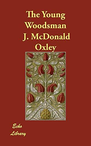 The Young Woodsman: J. McDonald Oxley