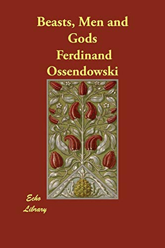 Beasts, Men and Gods: Ferdinand Ossendowski