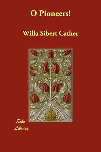 O Pioneers!: Cather, Willa Sibert
