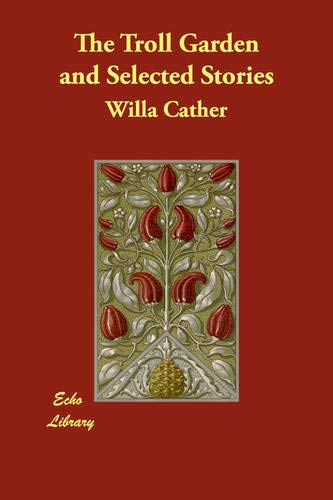The Troll Garden and Selected Stories (1406844373) by Cather, Willa