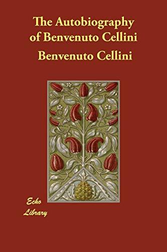 9781406844504: The Autobiography of Benvenuto Cellini