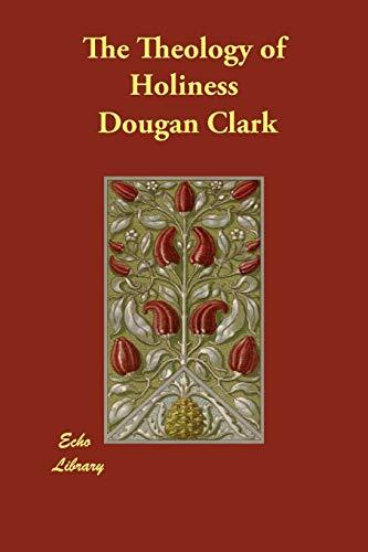 The Theology of Holiness: Dougan Clark