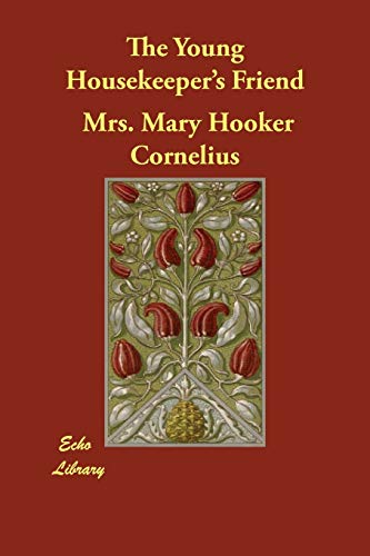 The Young Housekeeper s Friend (Paperback): Mrs Mary Hooker