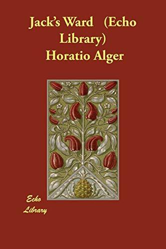 Jack s Ward (Echo Library) (Paperback): Jr Horatio Alger