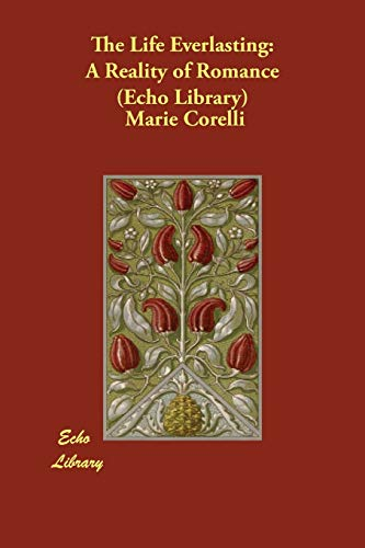 The Life Everlasting: A Reality of Romance (Echo Library): Marie Corelli