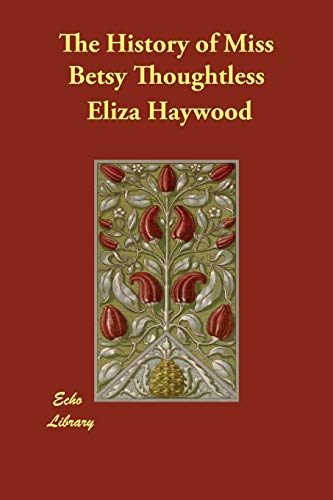 The History of Miss Betsy Thoughtless: Haywood, Eliza