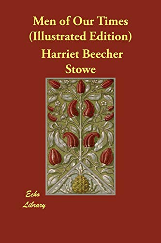 Men of Our Times (Illustrated Edition) (Paperback): Harriet Beecher Stowe